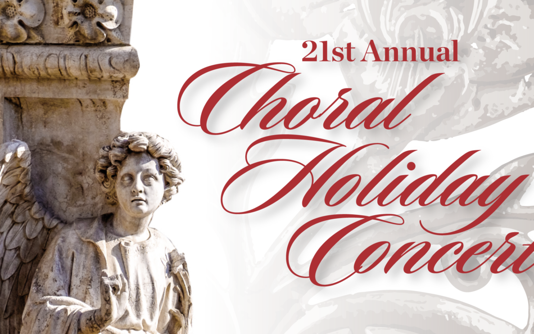 Order your tickets for Sunday's 21st Annual Choral Holiday Concert